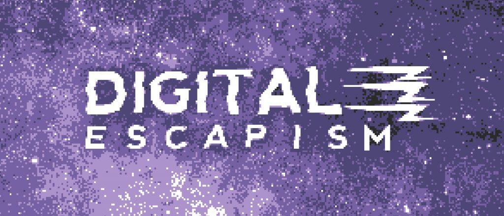 Digital-Escapism